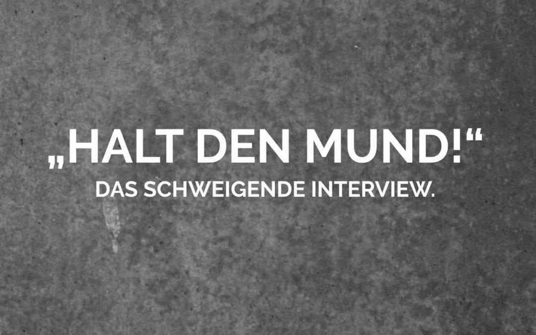 """""""Halt den Mund!"""" – Das schweigende Interview"""