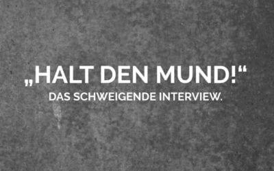 """""""Halt den Mund!"""" – Das schweigende Interview 2.0"""