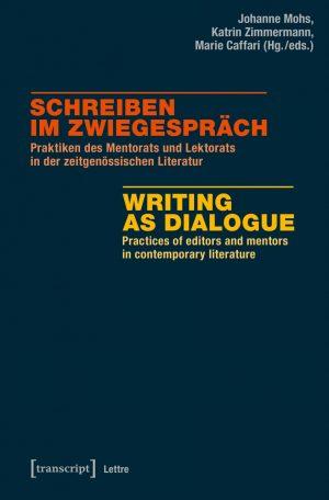Schreiben im Zwiegespräch. Praktiken des Mentorats und Lektorats in der zeitgenössischen Literatur