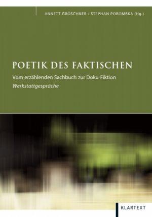 Poetik des Faktischen. Vom erzählenden Sachbuch zur Doku-Fiktion