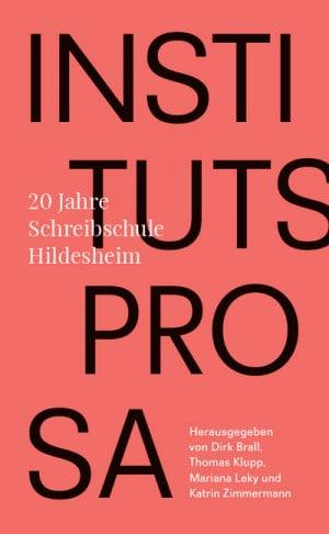 Institutsprosa. Zwanzig Jahre Schreibschule Hildesheim
