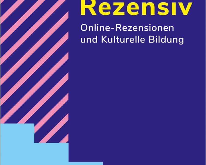 Rezensiv – Online-Rezensionen und Kulturelle Bildung
